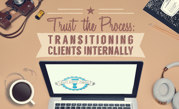 Trust the Process: Transitioning Clients Internally