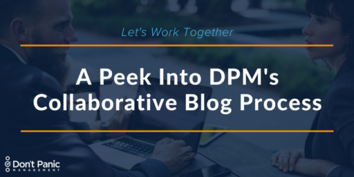 Let's Work Together: A Peek into DPM's Collaborative Blog Process |Don't Panic Mgmt
