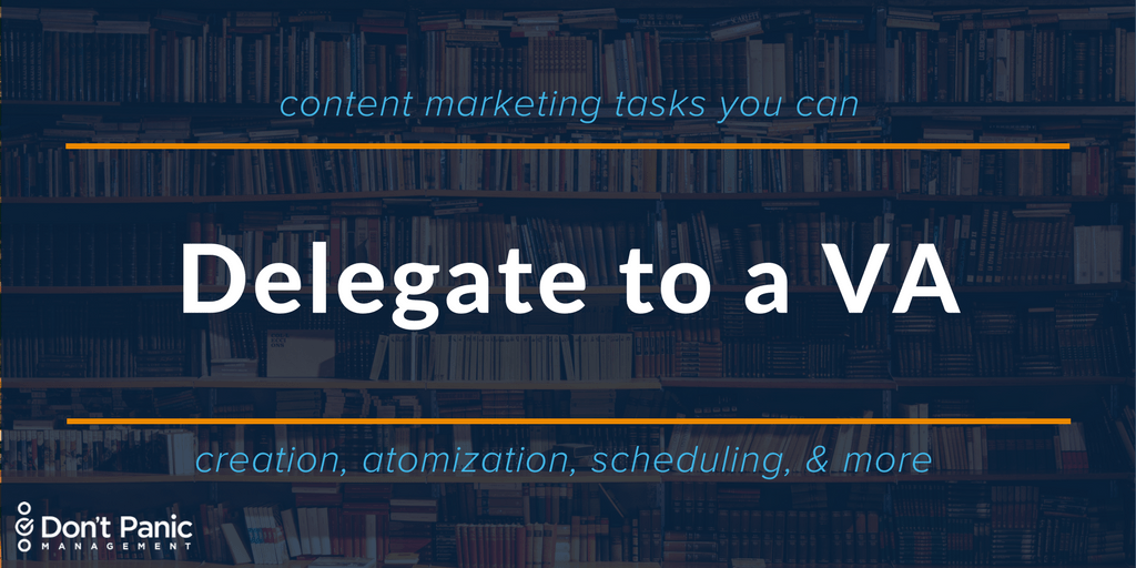 Content Tasks You Can Delegate to a Virtual Assistant | Don't Panic Mgmt