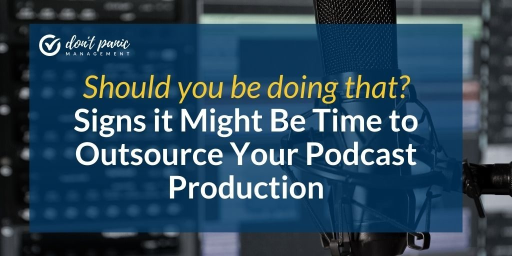 Signs it's time to outsource your podcast production