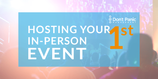 Hosting Your First In Person Event – Don't Panic Mgmt