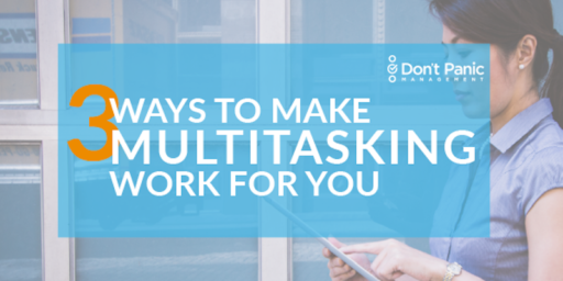 Switch It Up! 3 Ways to Make Multitasking Work for You